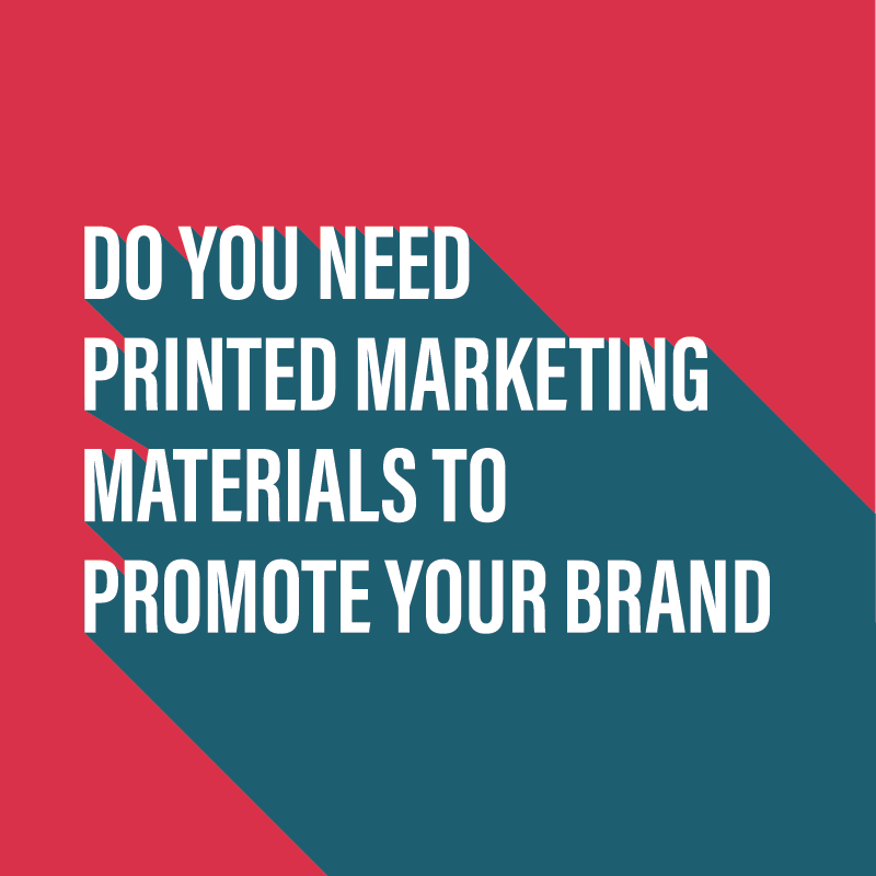 Do you need printed marketing materials?