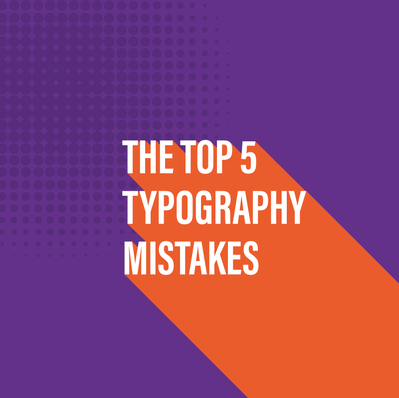 Top 5 Typography Mistakes